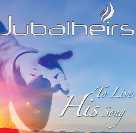 To Live His Song | Jubalheirs