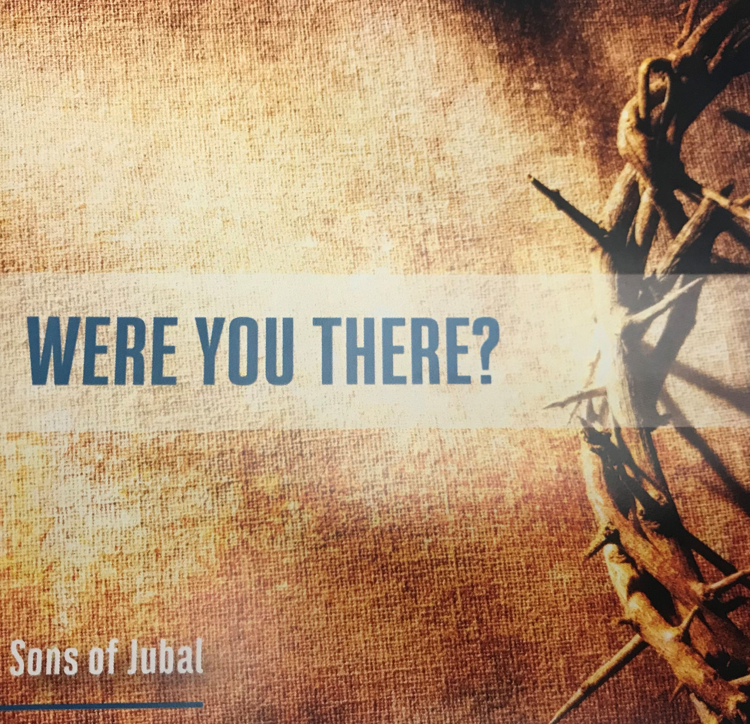 Were You There | The Sons of Jubal